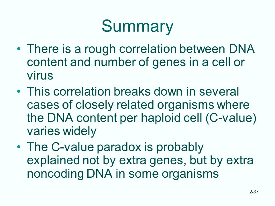 Summary There is a rough correlation between DNA content and number of genes in a cell or virus.
