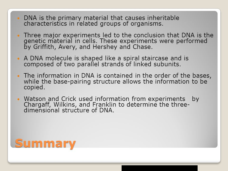 DNA is the primary material that causes inheritable characteristics in related groups of organisms.
