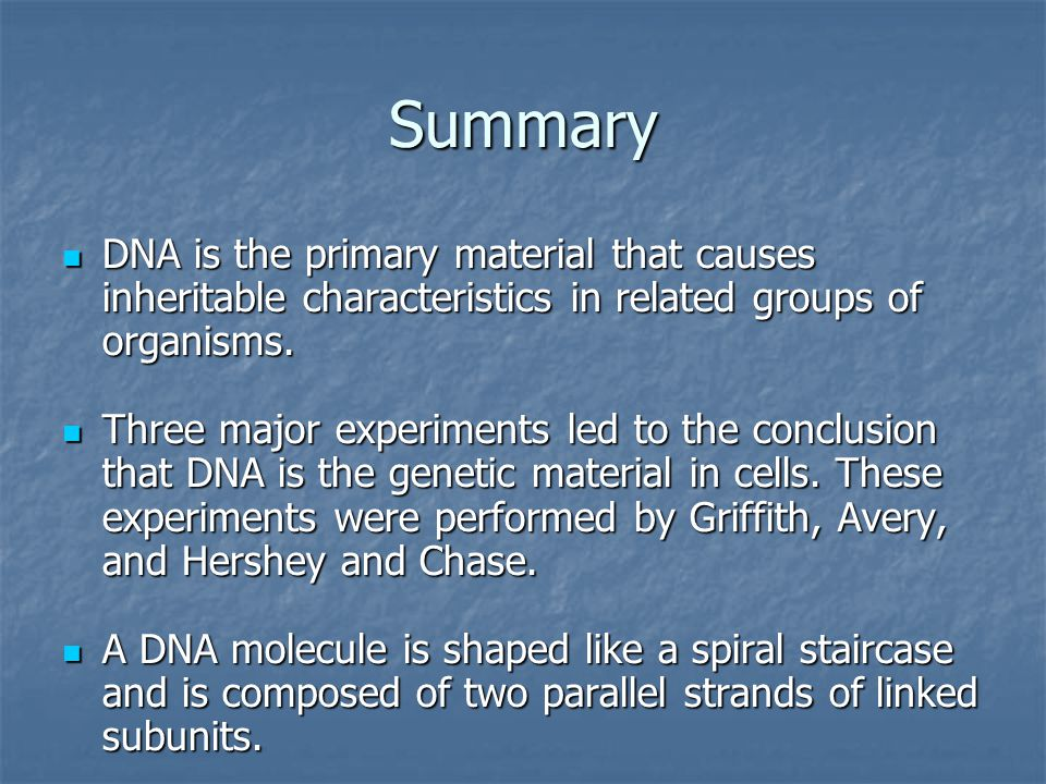 Summary DNA is the primary material that causes inheritable characteristics in related groups of organisms.