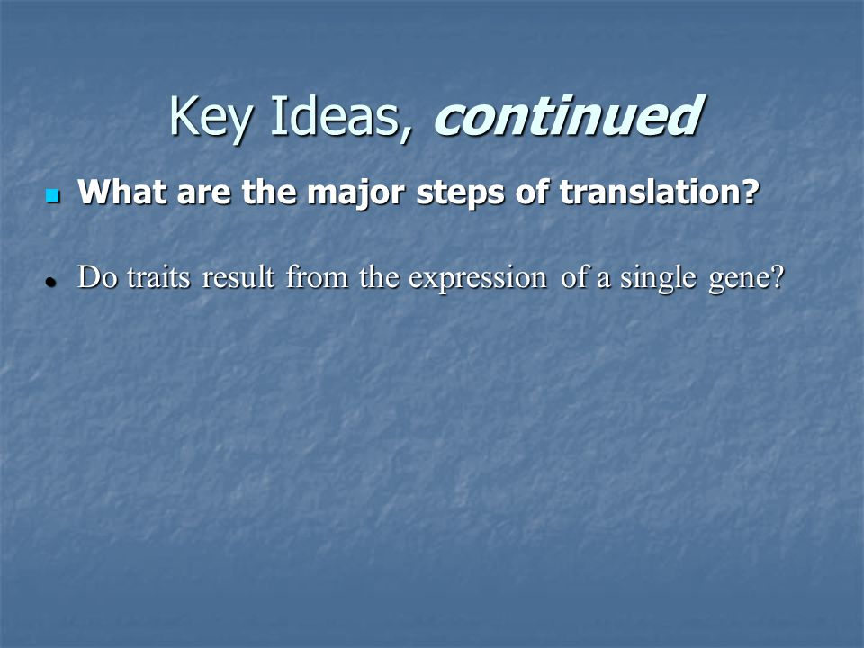 Key Ideas, continued What are the major steps of translation