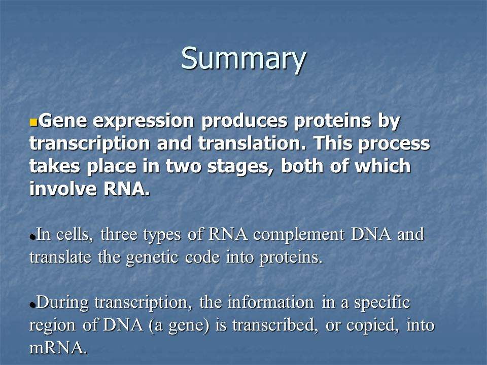 Summary Gene expression produces proteins by transcription and translation. This process takes place in two stages, both of which involve RNA.