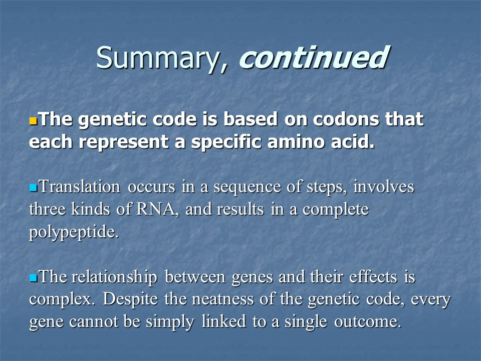 Summary, continued The genetic code is based on codons that each represent a specific amino acid.