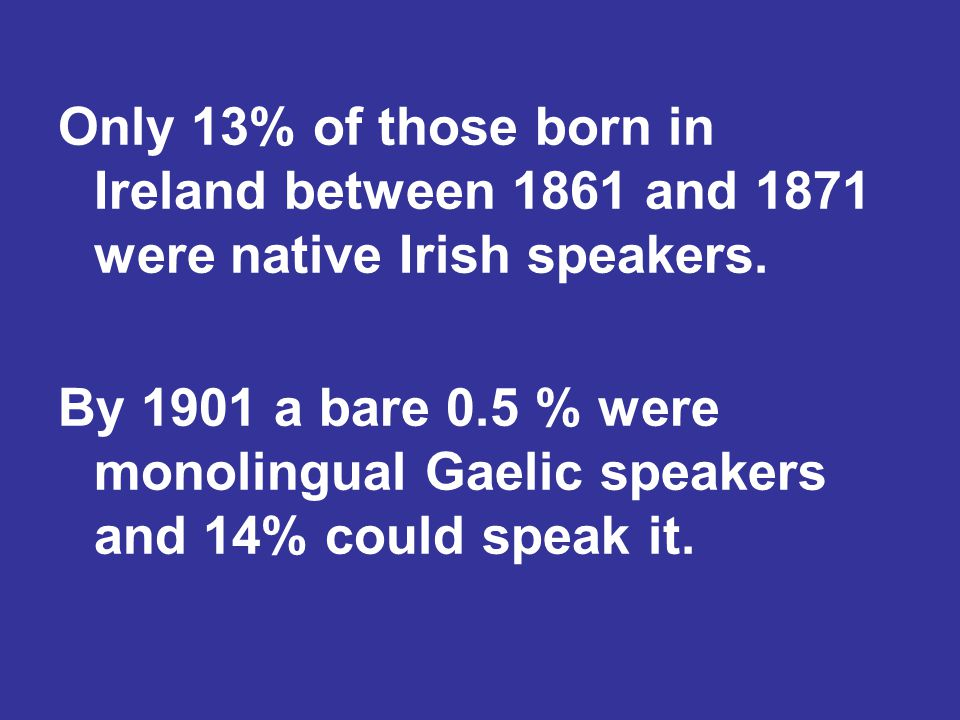 Only 13% of those born in Ireland between 1861 and 1871 were native Irish speakers.