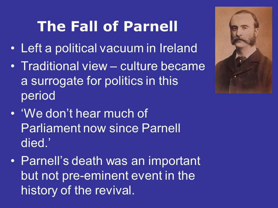 The Fall of Parnell Left a political vacuum in Ireland
