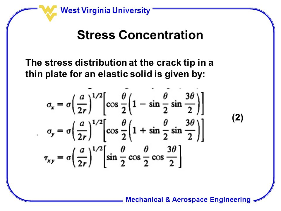Stress Concentration The stress distribution at the crack tip in a thin plate for an elastic solid is given by: