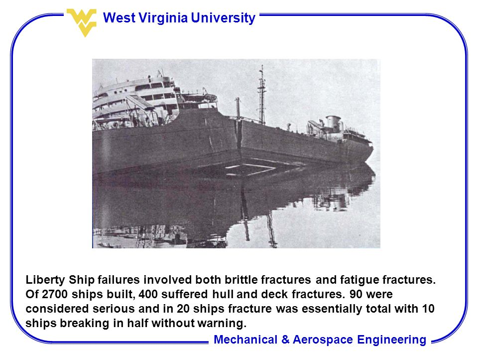 Liberty Ship failures involved both brittle fractures and fatigue fractures.