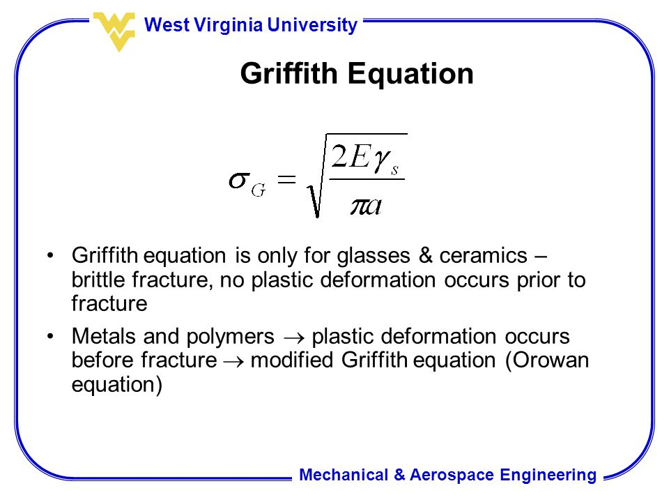 Griffith Equation Griffith equation is only for glasses & ceramics – brittle fracture, no plastic deformation occurs prior to fracture.