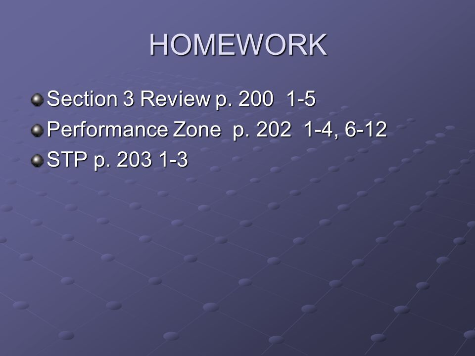 HOMEWORK Section 3 Review p. 200 1-5 Performance Zone p. 202 1-4, 6-12