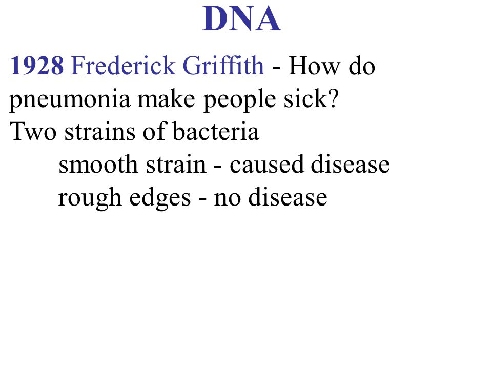 DNA 1928 Frederick Griffith - How do pneumonia make people sick