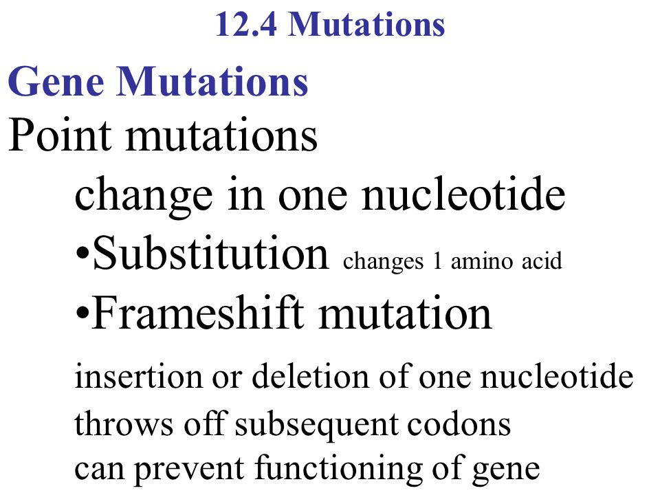 change in one nucleotide •Substitution changes 1 amino acid