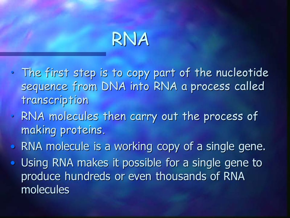 RNA The first step is to copy part of the nucleotide sequence from DNA into RNA a process called transcription.