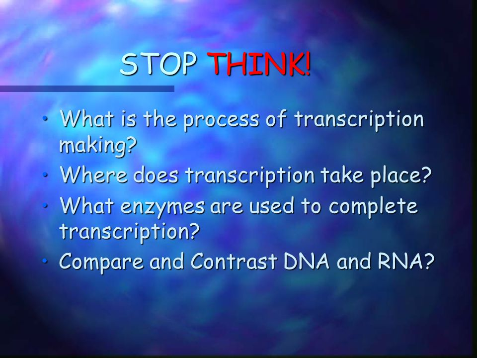 STOP THINK! What is the process of transcription making