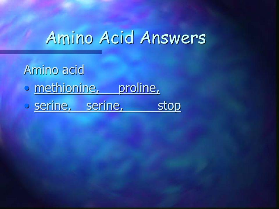 Amino Acid Answers Amino acid methionine, proline,