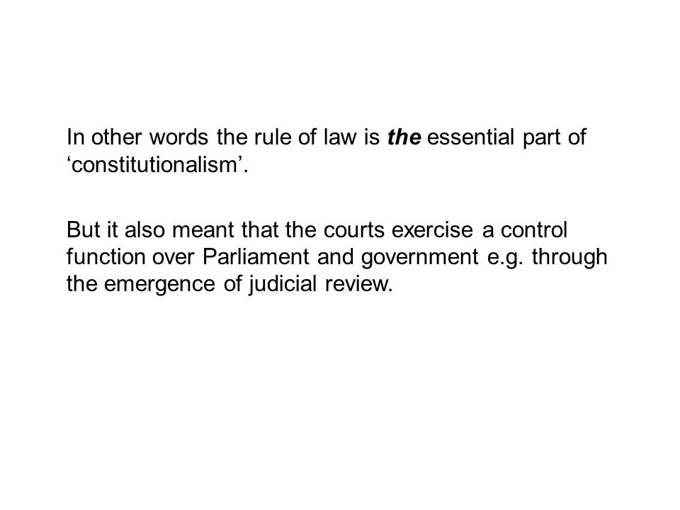 In other words the rule of law is the essential part of 'constitutionalism'.