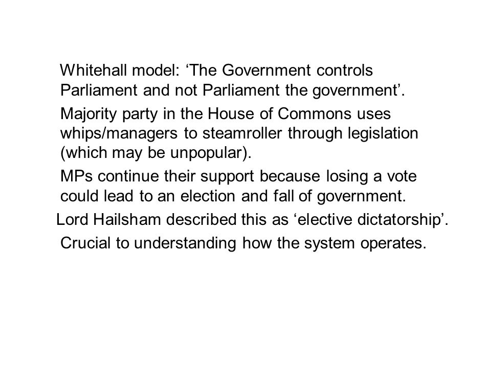 Whitehall model: 'The Government controls Parliament and not Parliament the government'.
