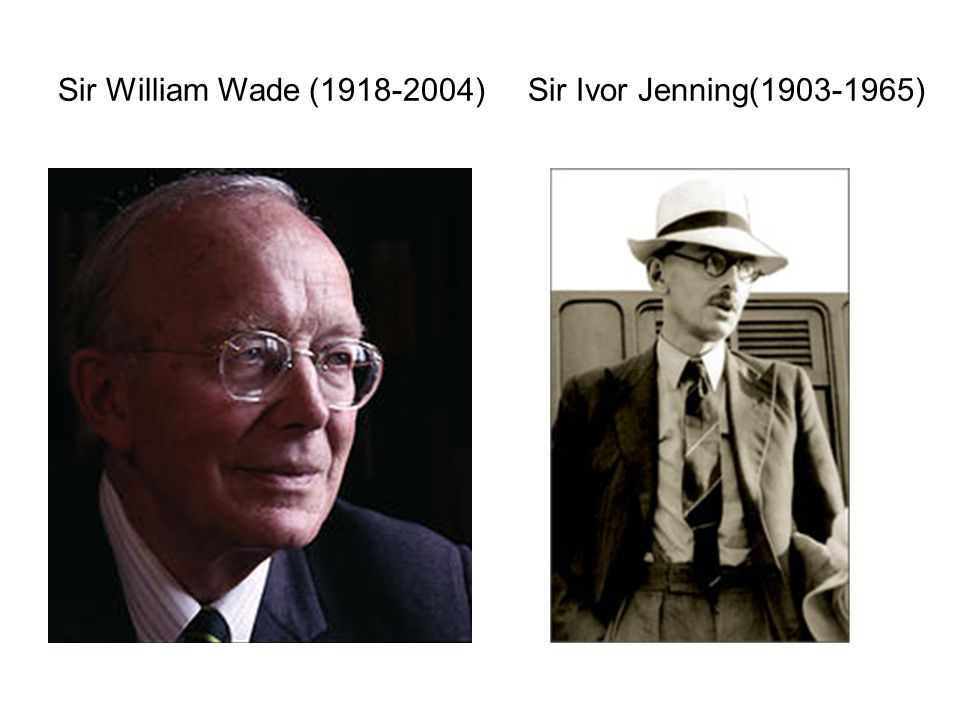 Sir William Wade (1918-2004) Sir Ivor Jenning(1903-1965)