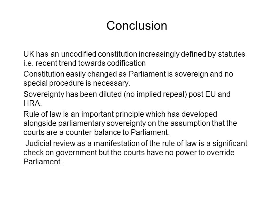 Conclusion UK has an uncodified constitution increasingly defined by statutes i.e. recent trend towards codification.