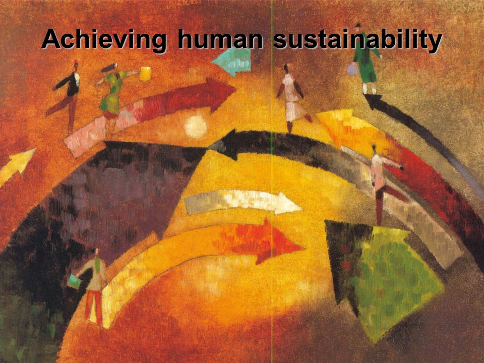 Achieving human sustainability