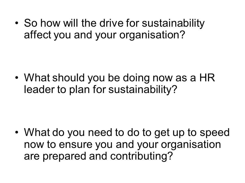 So how will the drive for sustainability affect you and your organisation