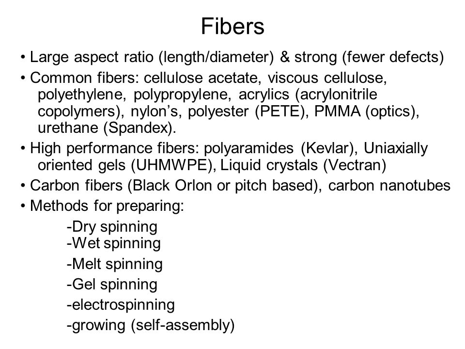 Fibers • Large aspect ratio (length/diameter) & strong (fewer defects)