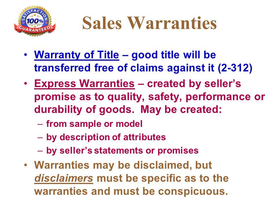 Sales Warranties Warranty of Title – good title will be transferred free of claims against it (2-312)