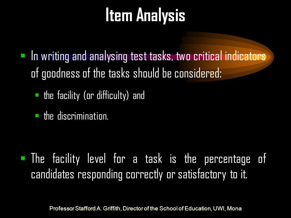 Item Analysis In writing and analysing test tasks, two critical indicators of goodness of the tasks should be considered: