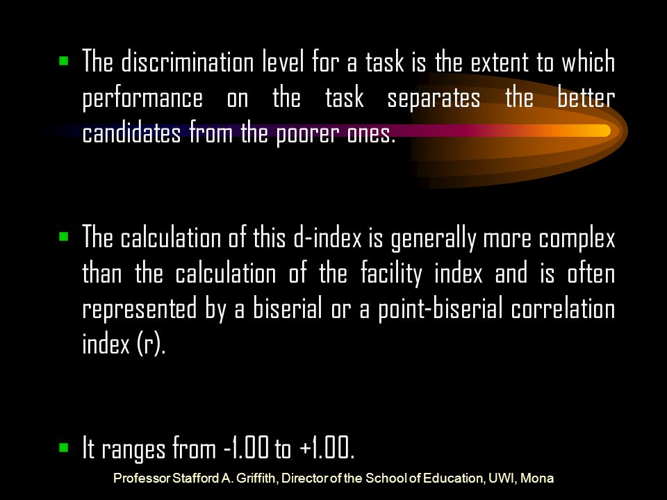 The discrimination level for a task is the extent to which performance on the task separates the better candidates from the poorer ones.