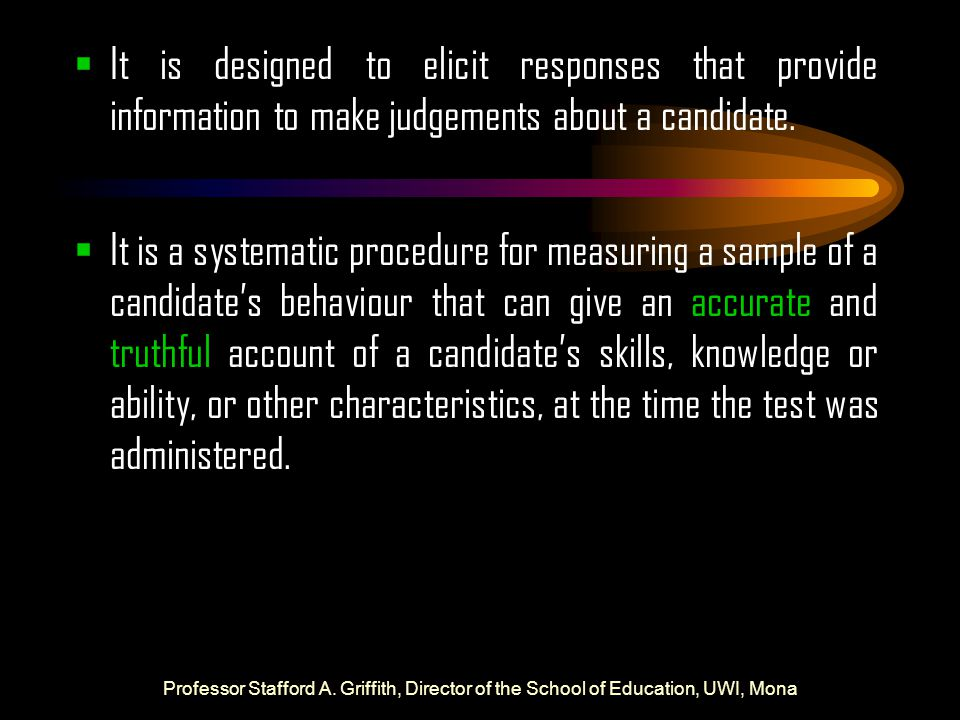 It is designed to elicit responses that provide information to make judgements about a candidate.