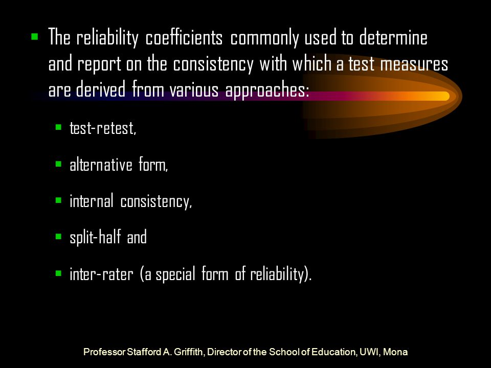 The reliability coefficients commonly used to determine and report on the consistency with which a test measures are derived from various approaches: