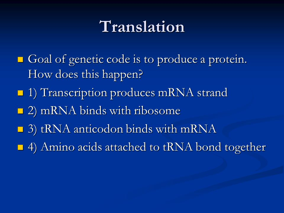 Translation Goal of genetic code is to produce a protein. How does this happen 1) Transcription produces mRNA strand.