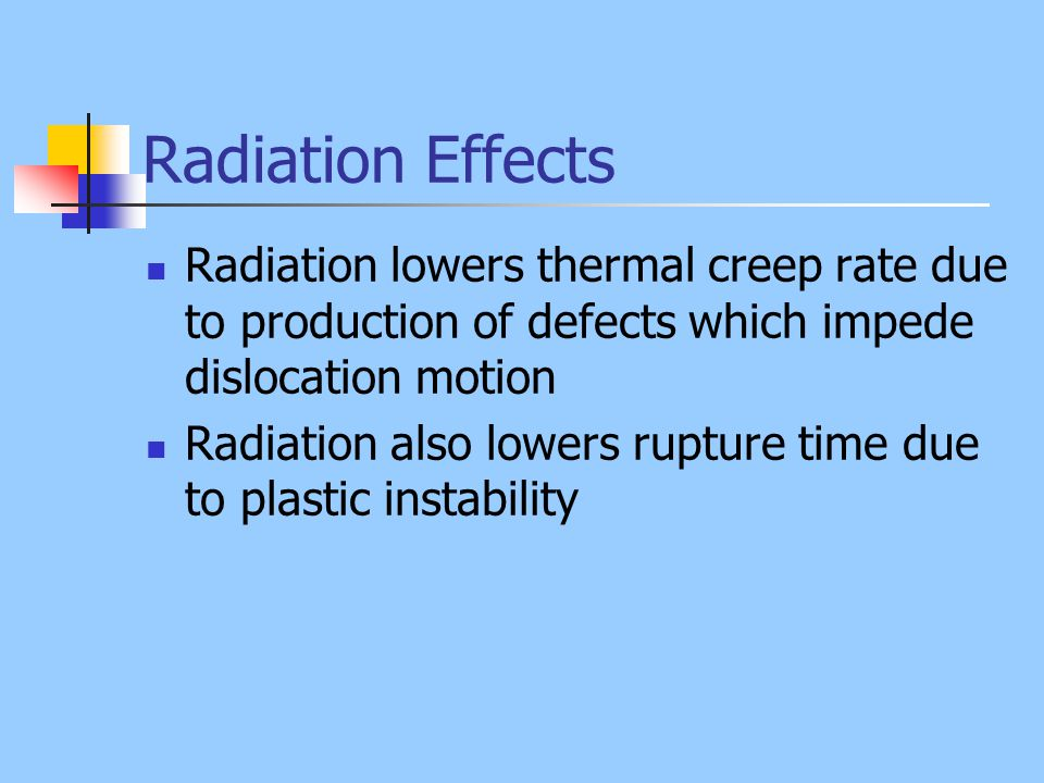 Radiation Effects Radiation lowers thermal creep rate due to production of defects which impede dislocation motion.