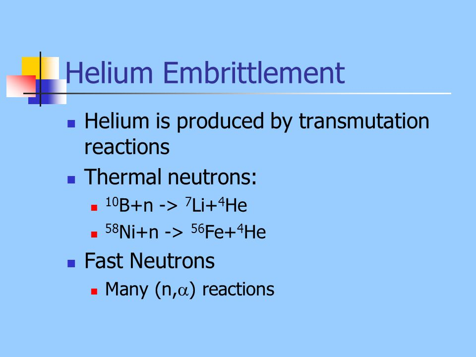 Helium Embrittlement Helium is produced by transmutation reactions