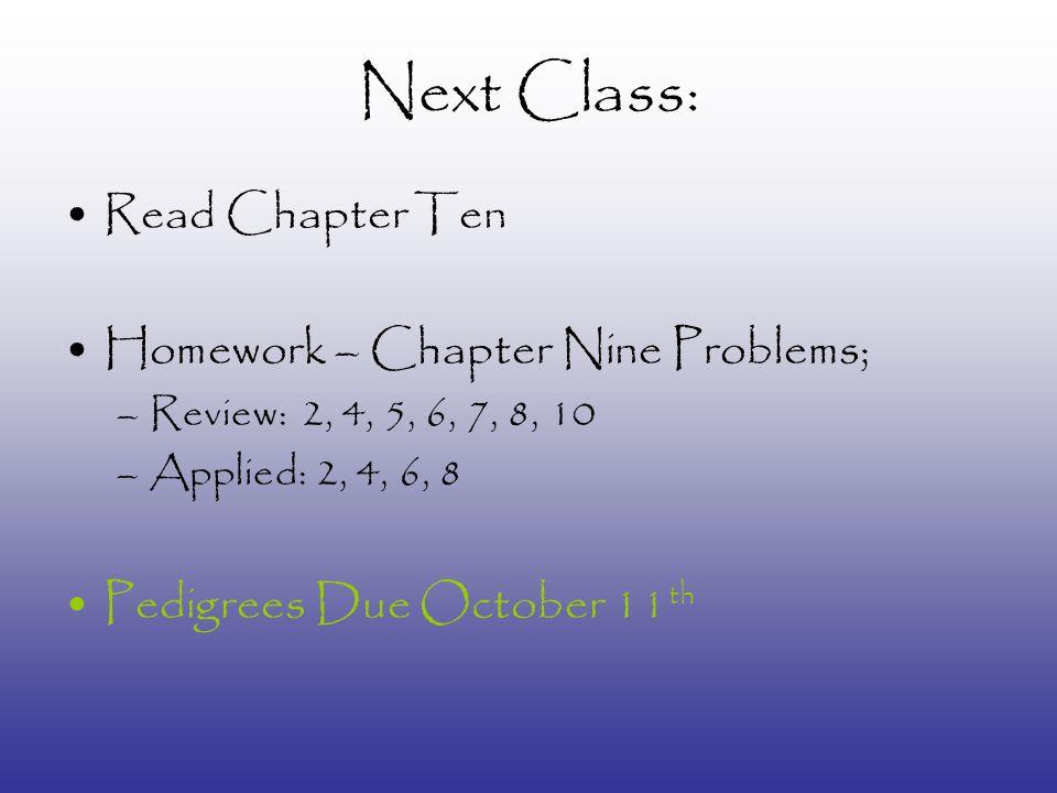 Next Class: Read Chapter Ten Homework – Chapter Nine Problems;