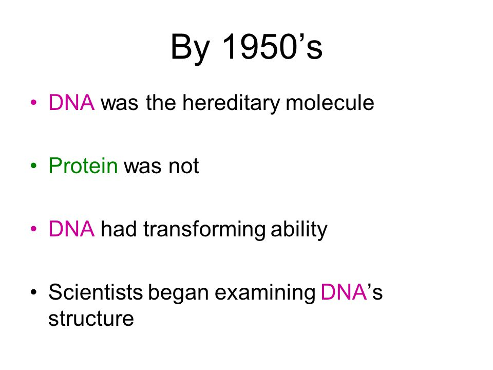 By 1950's DNA was the hereditary molecule Protein was not