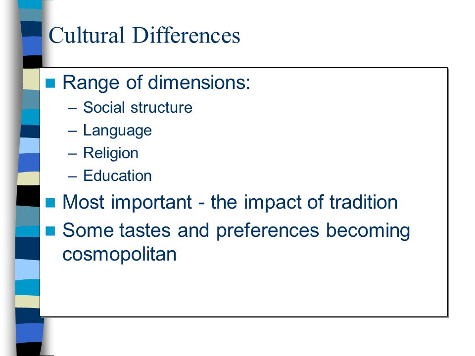 Cultural Differences Range of dimensions: