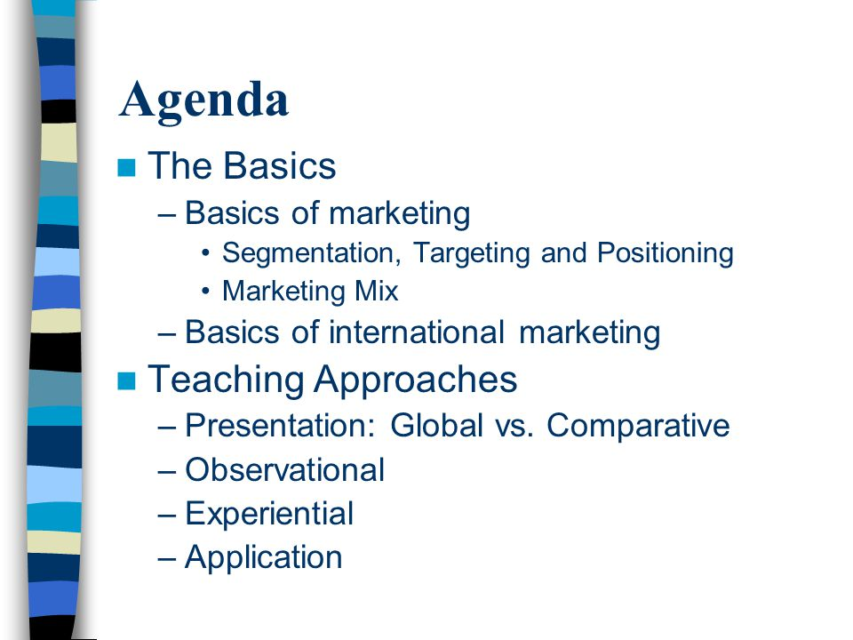 Agenda The Basics Teaching Approaches Basics of marketing