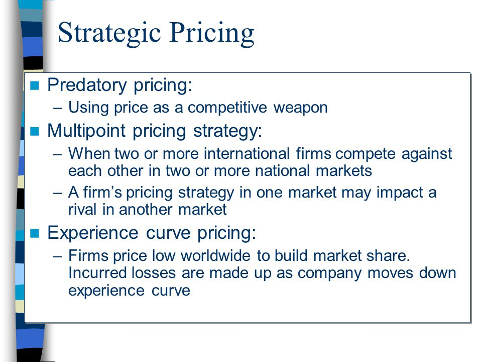 Strategic Pricing Predatory pricing: Multipoint pricing strategy: