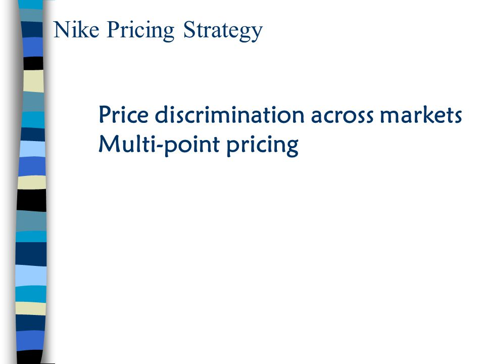Nike Pricing Strategy Price discrimination across markets Multi-point pricing