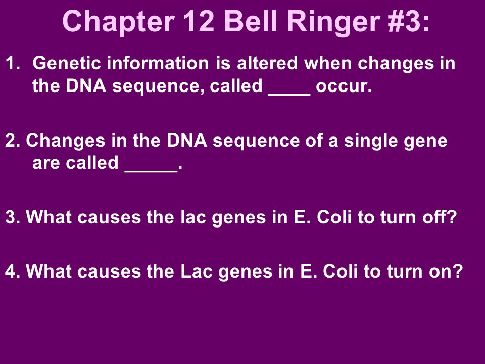 Chapter 12 Bell Ringer #3: Genetic information is altered when changes in the DNA sequence, called ____ occur.