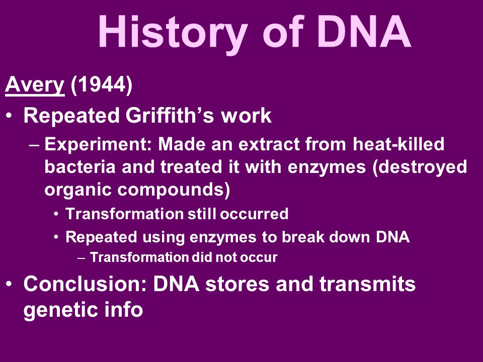 History of DNA Avery (1944) Repeated Griffith's work
