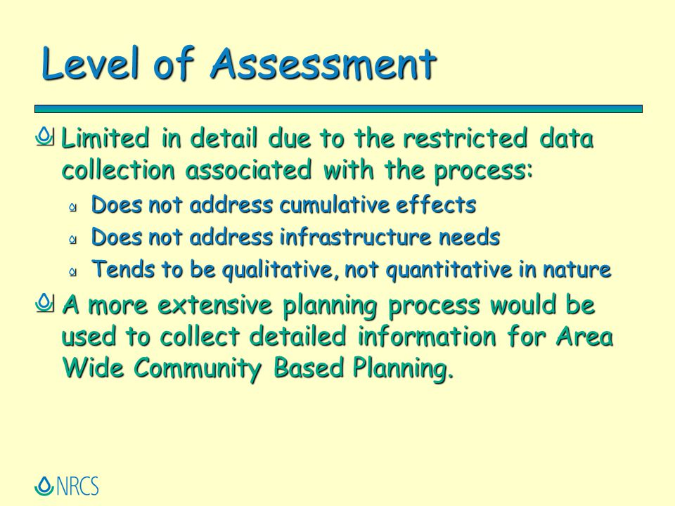 Level of Assessment Limited in detail due to the restricted data collection associated with the process: