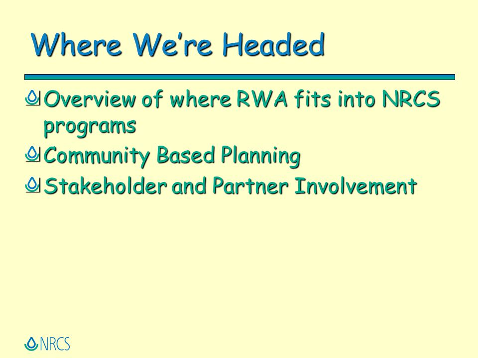 Where We're Headed Overview of where RWA fits into NRCS programs