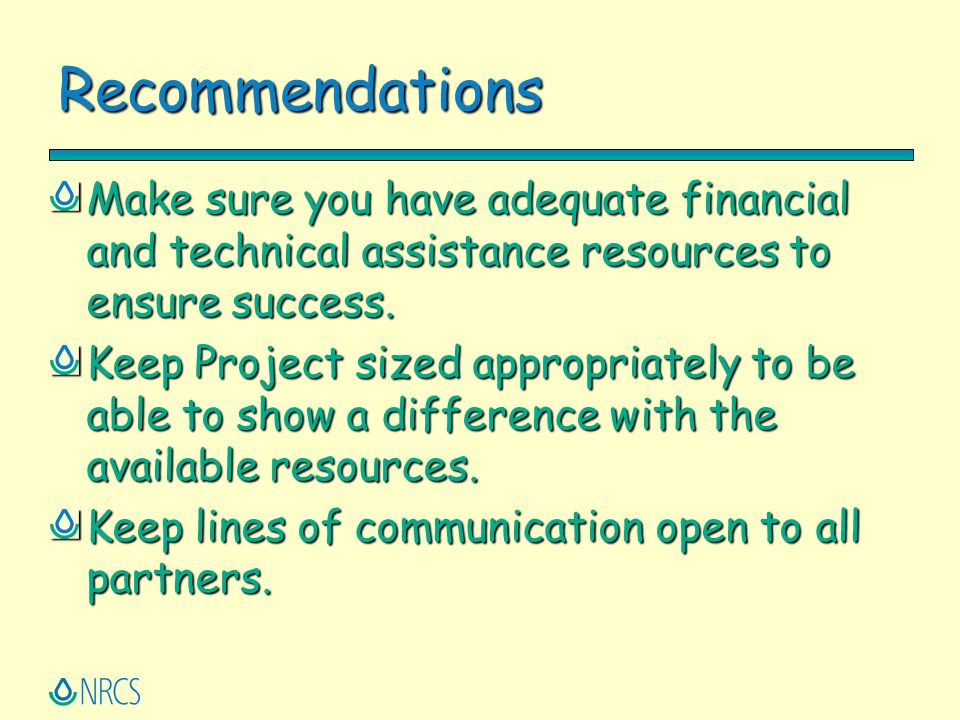 Recommendations Make sure you have adequate financial and technical assistance resources to ensure success.