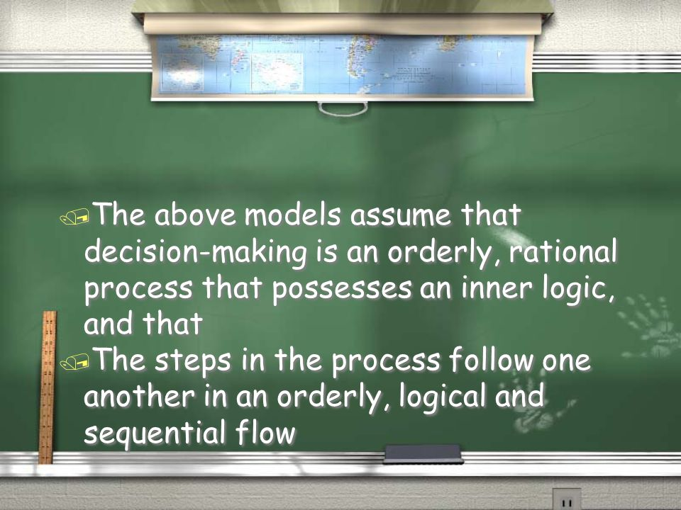 The above models assume that decision-making is an orderly, rational process that possesses an inner logic, and that