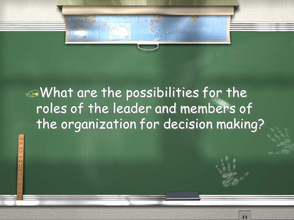 What are the possibilities for the roles of the leader and members of the organization for decision making