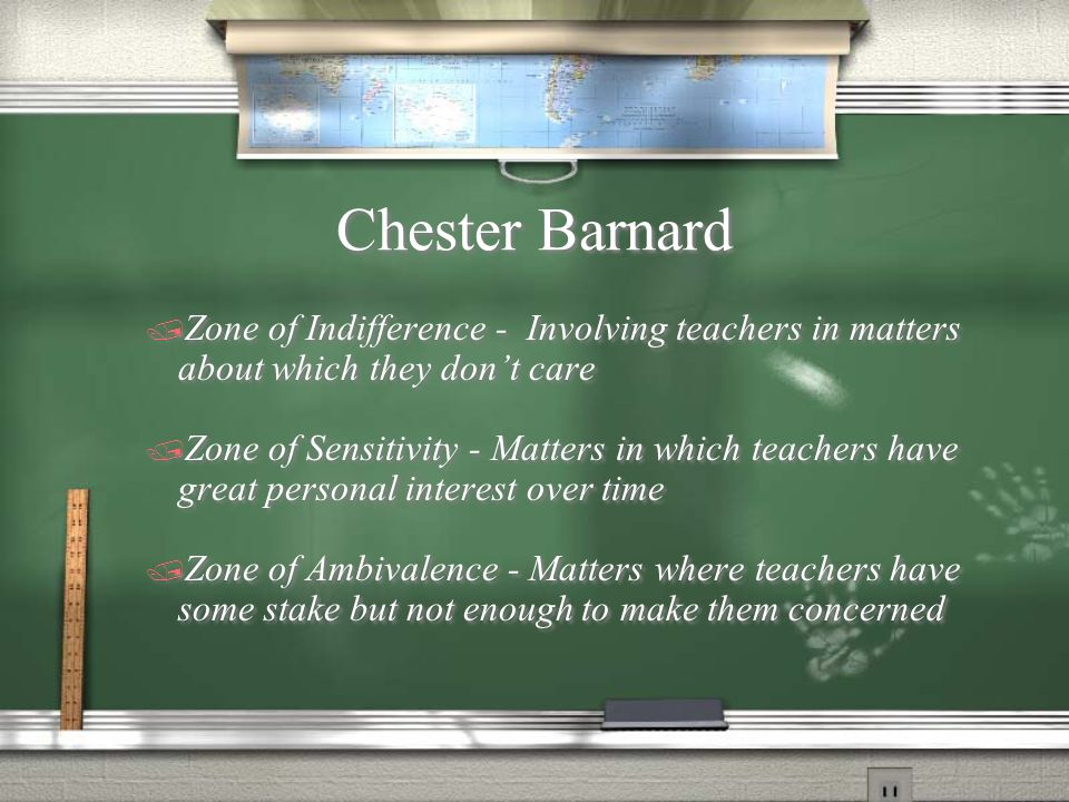Chester Barnard Zone of Indifference - Involving teachers in matters about which they don't care.