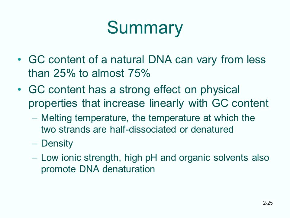 Summary GC content of a natural DNA can vary from less than 25% to almost 75%