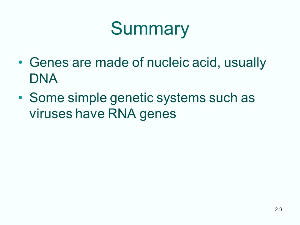 Summary Genes are made of nucleic acid, usually DNA