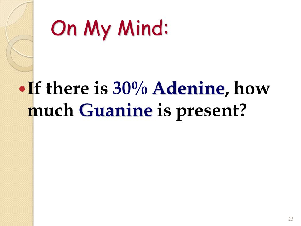 On My Mind: If there is 30% Adenine, how much Guanine is present