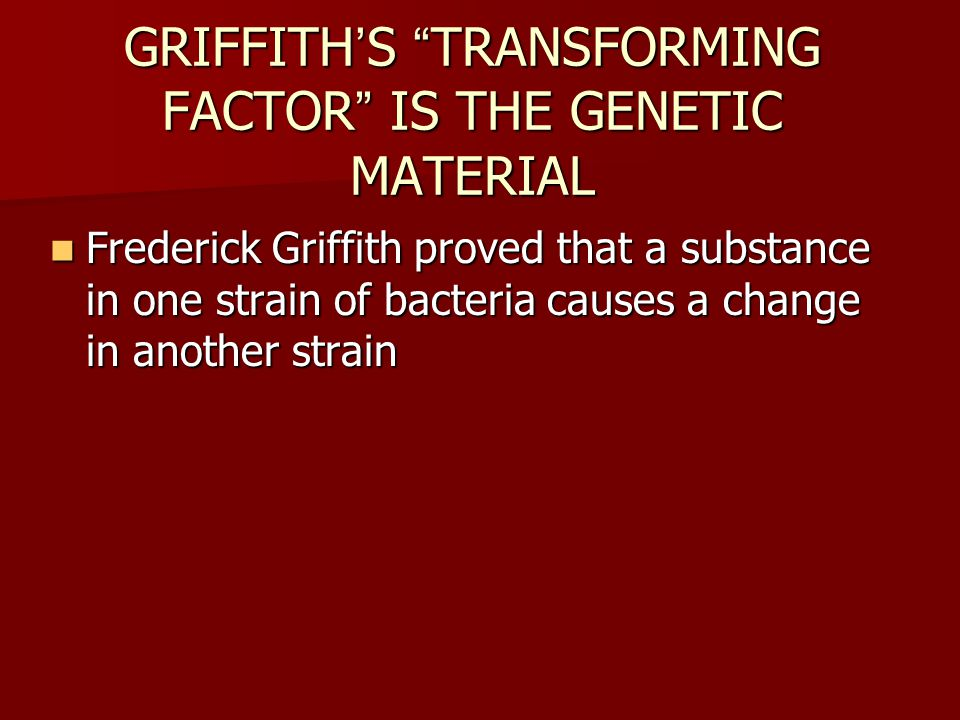 GRIFFITH'S TRANSFORMING FACTOR IS THE GENETIC MATERIAL